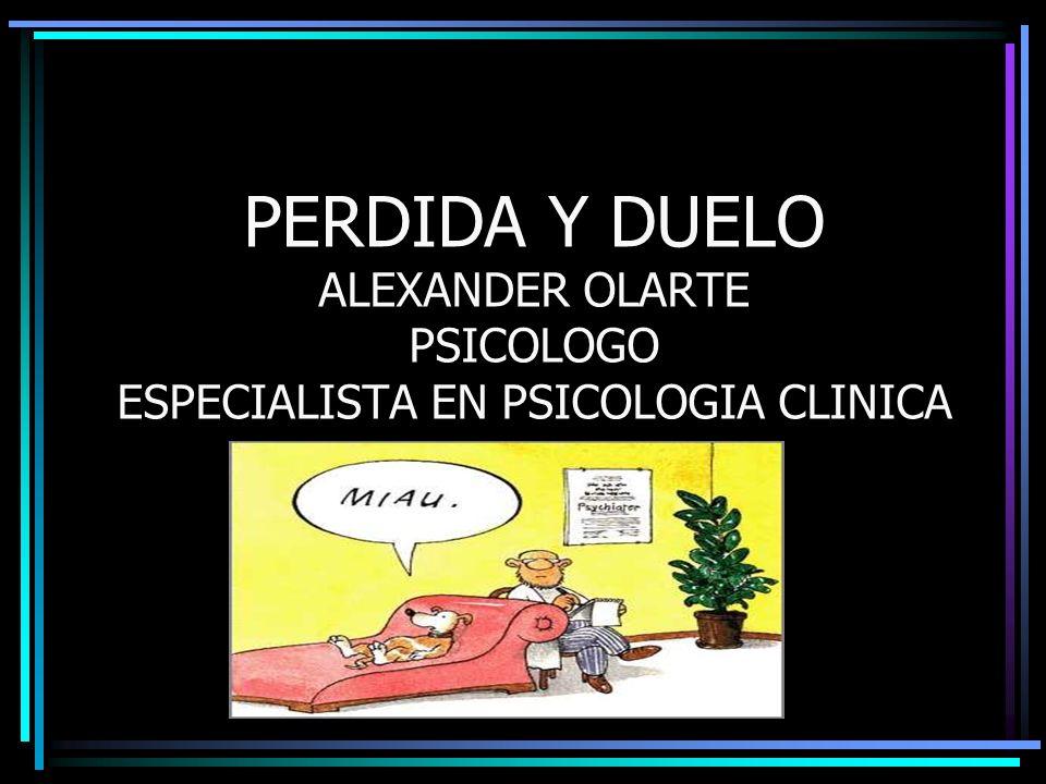 PERDIDA Y DUELO ALEXANDER OLARTE PSICOLOGO ESPECIALISTA EN PSICOLOGIA CLINICA