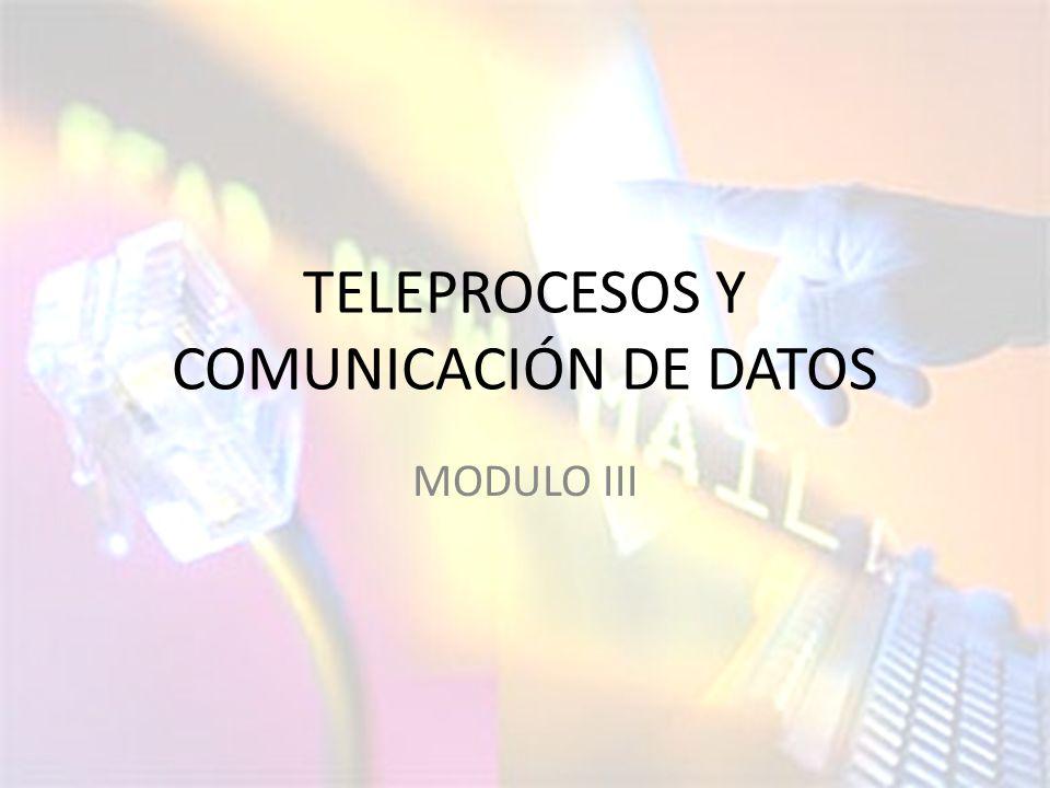 TELEPROCESOS Y COMUNICACIÓN DE DATOS MODULO III