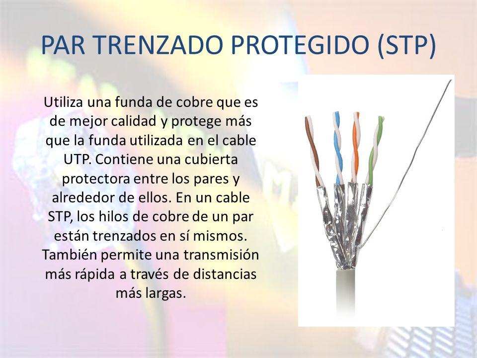 PAR TRENZADO PROTEGIDO (STP) Utiliza una funda de cobre que es de mejor calidad y protege más que la funda utilizada en el cable UTP.