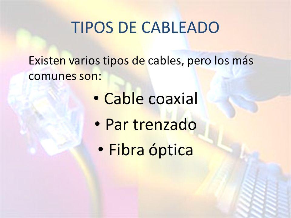 TIPOS DE CABLEADO Existen varios tipos de cables, pero los más comunes son: Cable coaxial Par trenzado Fibra óptica
