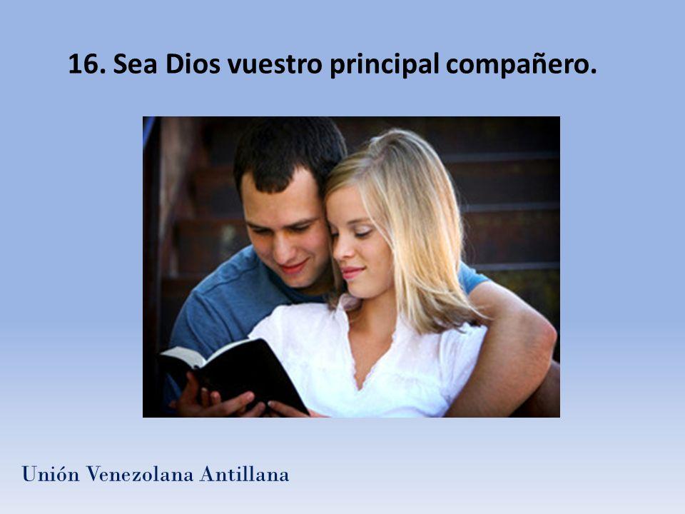 16. Sea Dios vuestro principal compañero. Unión Venezolana Antillana