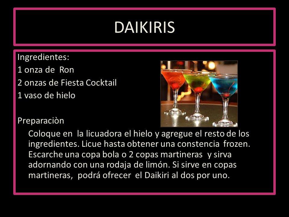 DAIKIRIS Ingredientes: 1 onza de Ron 2 onzas de Fiesta Cocktail 1 vaso de hielo Preparaciòn Coloque en la licuadora el hielo y agregue el resto de los