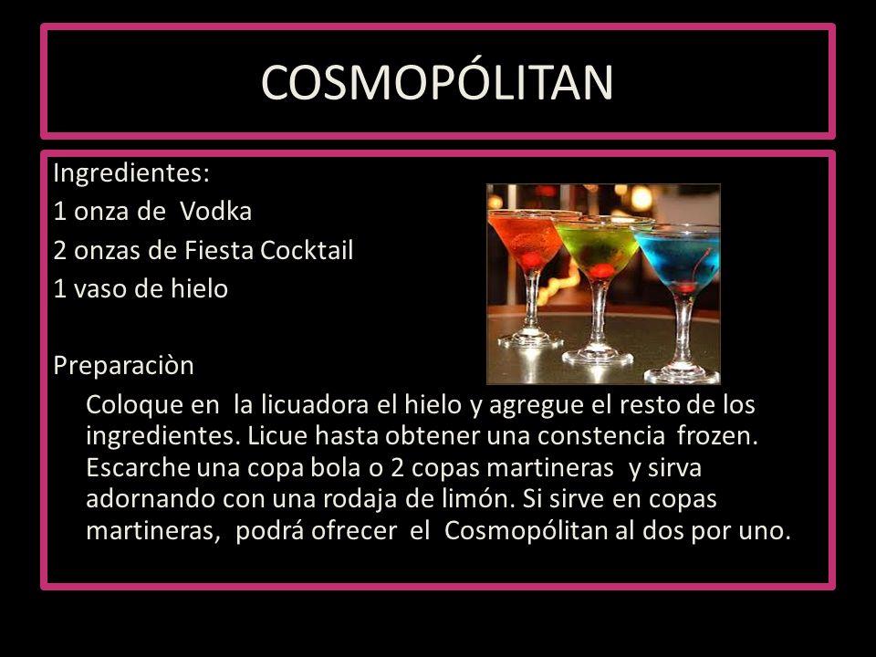COSMOPÓLITAN Ingredientes: 1 onza de Vodka 2 onzas de Fiesta Cocktail 1 vaso de hielo Preparaciòn Coloque en la licuadora el hielo y agregue el resto