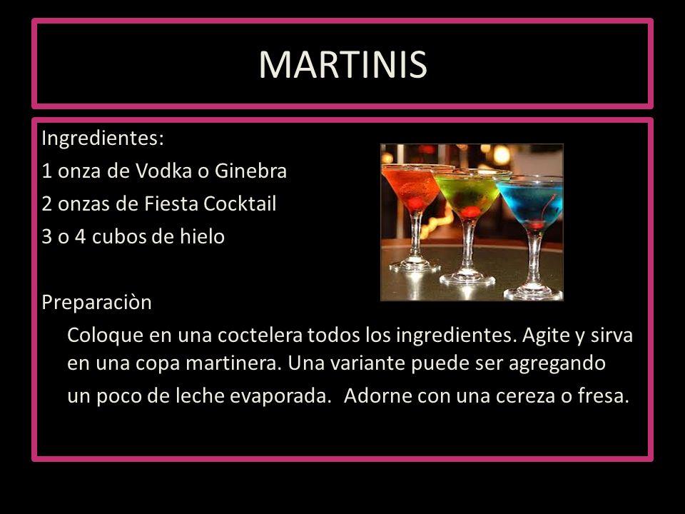 MARTINIS Ingredientes: 1 onza de Vodka o Ginebra 2 onzas de Fiesta Cocktail 3 o 4 cubos de hielo Preparaciòn Coloque en una coctelera todos los ingred