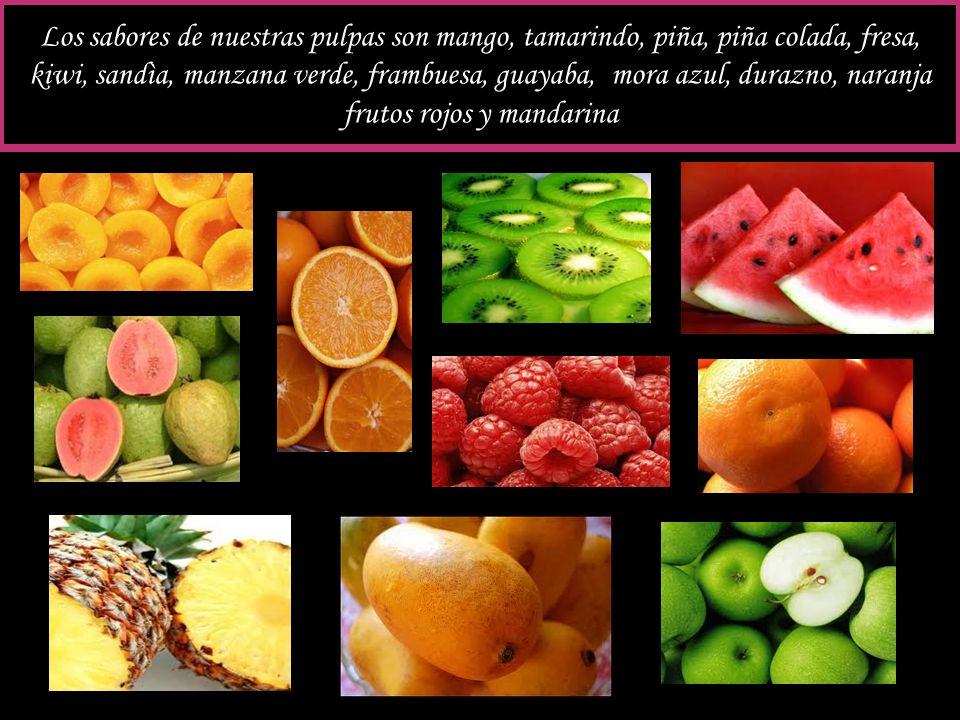 Los sabores de nuestras pulpas son mango, tamarindo, piña, piña colada, fresa, kiwi, sandìa, manzana verde, frambuesa, guayaba, mora azul, durazno, na