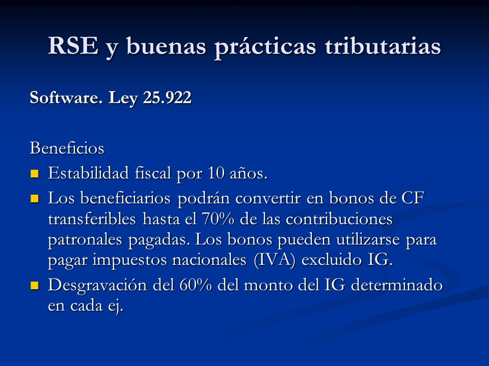 RSE y buenas prácticas tributarias Software. Ley 25.922 Beneficios Estabilidad fiscal por 10 años. Estabilidad fiscal por 10 años. Los beneficiarios p