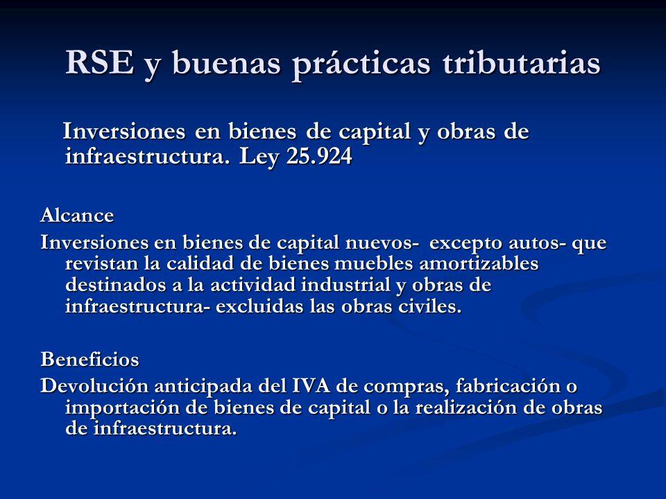 RSE y buenas prácticas tributarias Inversiones en bienes de capital y obras de infraestructura. Ley 25.924 Inversiones en bienes de capital y obras de