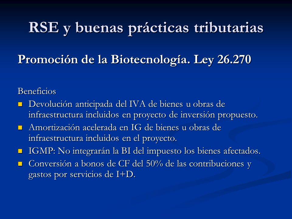 RSE y buenas prácticas tributarias Promoción de la Biotecnología. Ley 26.270 Beneficios Devolución anticipada del IVA de bienes u obras de infraestruc