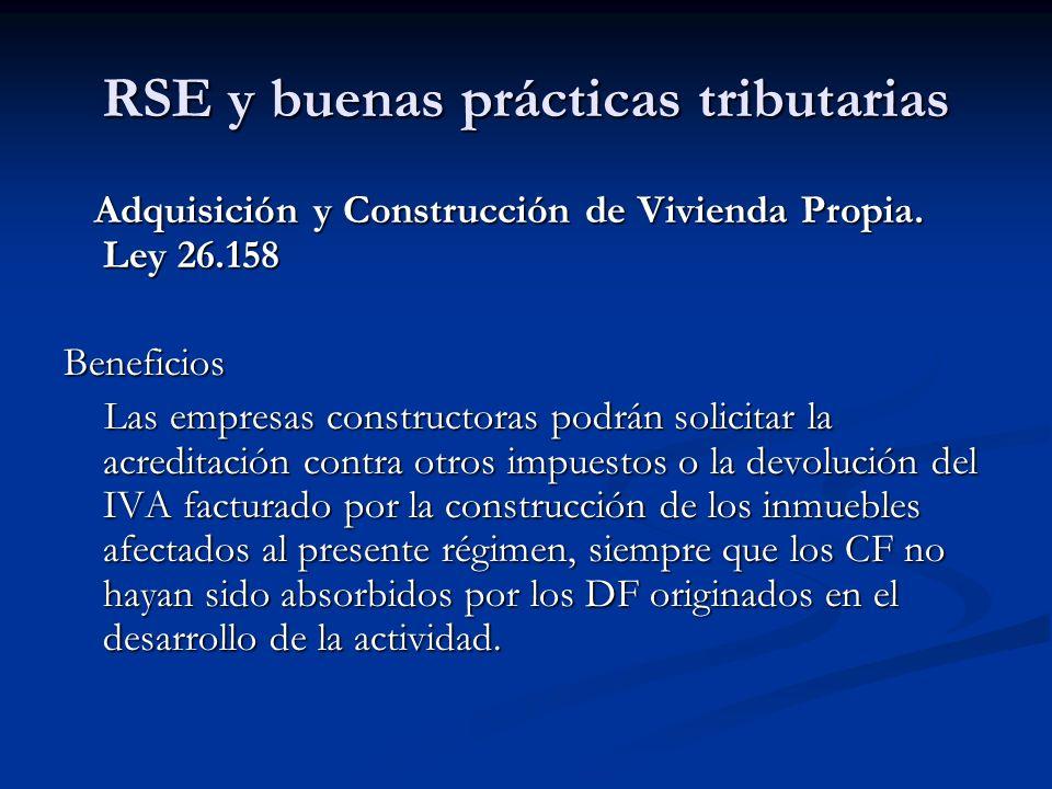 RSE y buenas prácticas tributarias Adquisición y Construcción de Vivienda Propia. Ley 26.158 Adquisición y Construcción de Vivienda Propia. Ley 26.158