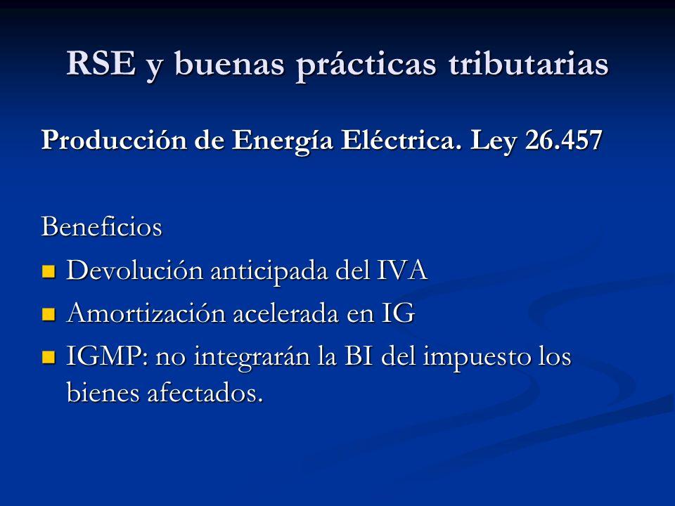 RSE y buenas prácticas tributarias Producción de Energía Eléctrica. Ley 26.457 Beneficios Devolución anticipada del IVA Devolución anticipada del IVA
