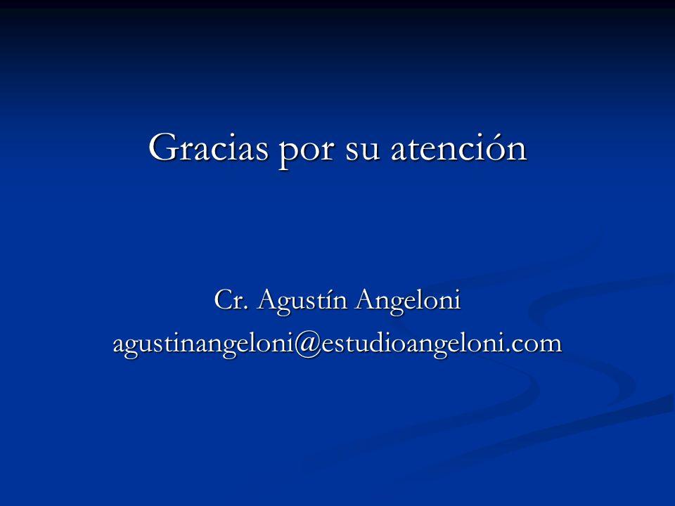Gracias por su atención Cr. Agustín Angeloni agustinangeloni@estudioangeloni.com