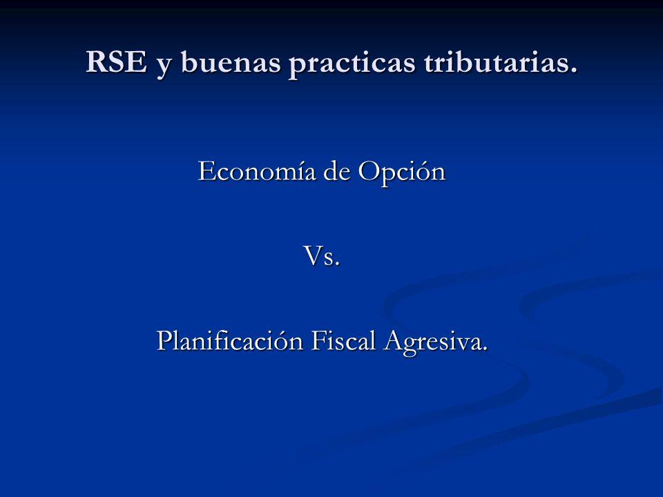 RSE y buenas practicas tributarias. Economía de Opción Vs. Planificación Fiscal Agresiva.