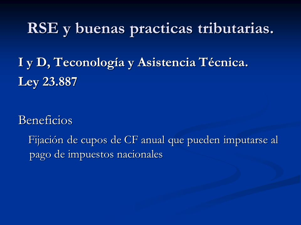 RSE y buenas practicas tributarias. I y D, Teconología y Asistencia Técnica. Ley 23.887 Beneficios Fijación de cupos de CF anual que pueden imputarse