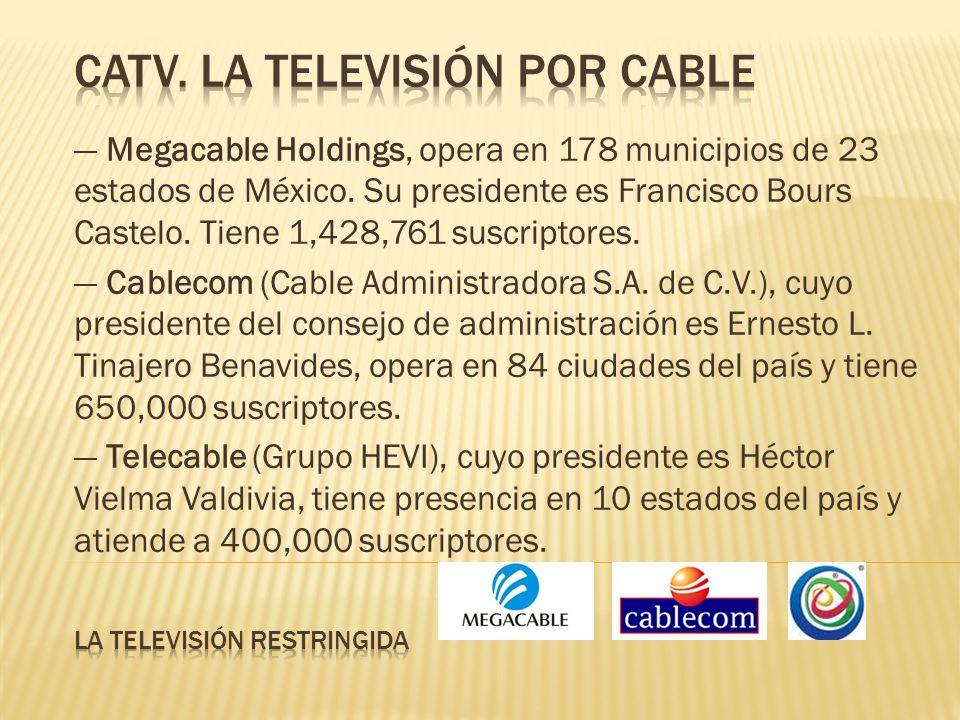 Megacable Holdings, opera en 178 municipios de 23 estados de México. Su presidente es Francisco Bours Castelo. Tiene 1,428,761 suscriptores. Cablecom
