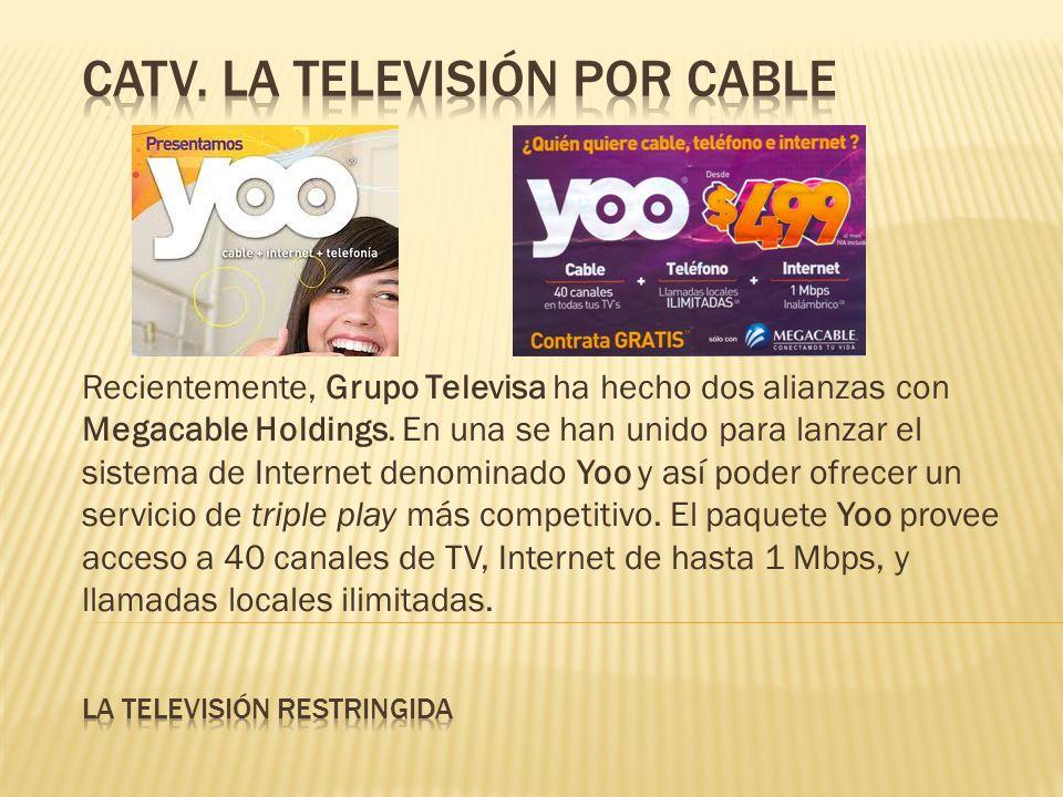 Recientemente, Grupo Televisa ha hecho dos alianzas con Megacable Holdings. En una se han unido para lanzar el sistema de Internet denominado Yoo y as
