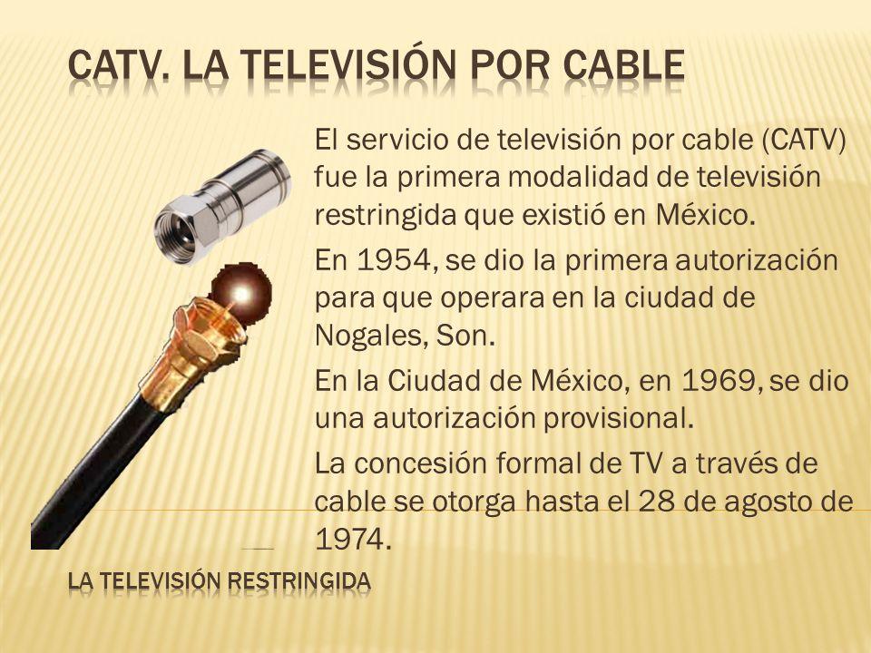 El servicio de televisión por cable (CATV) fue la primera modalidad de televisión restringida que existió en México. En 1954, se dio la primera autori