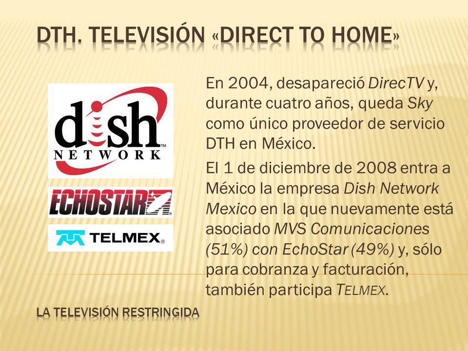 En 2004, desapareció DirecTV y, durante cuatro años, queda Sky como único proveedor de servicio DTH en México.