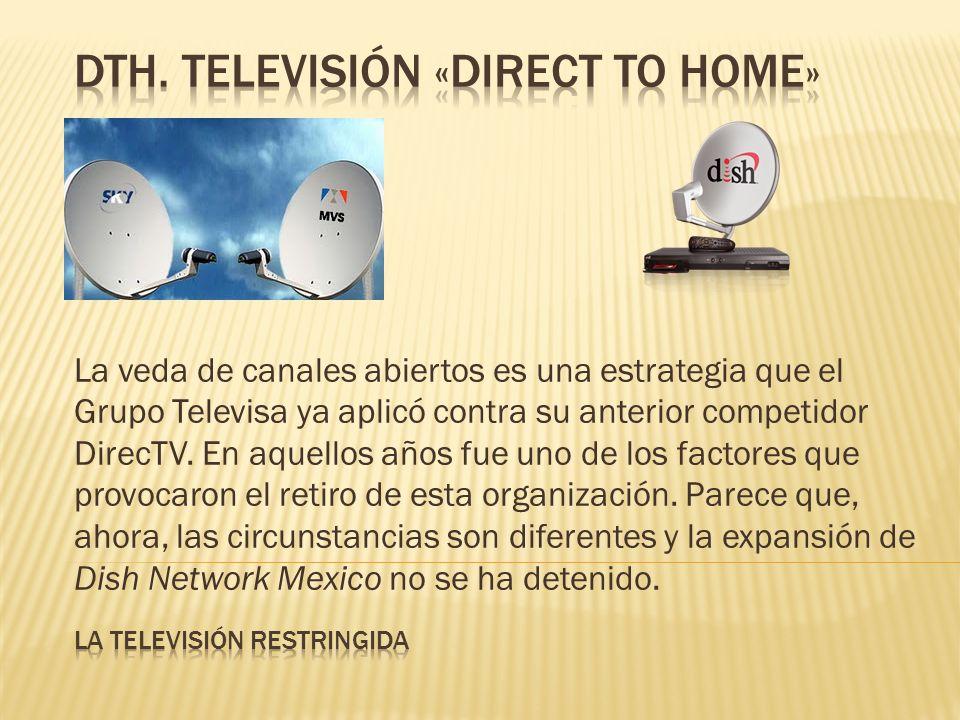 La veda de canales abiertos es una estrategia que el Grupo Televisa ya aplicó contra su anterior competidor DirecTV. En aquellos años fue uno de los f