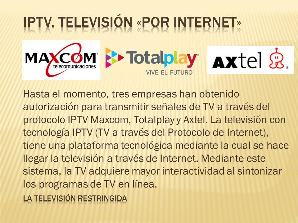 Hasta el momento, tres empresas han obtenido autorización para transmitir señales de TV a través del protocolo IPTV Maxcom, Totalplay y Axtel. La tele