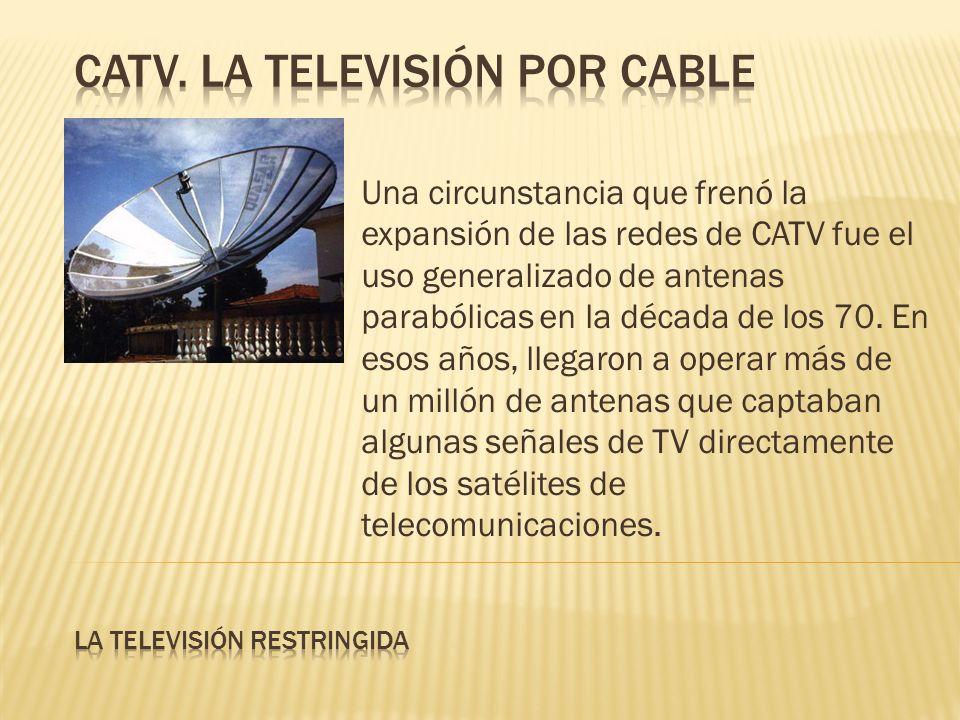 Una circunstancia que frenó la expansión de las redes de CATV fue el uso generalizado de antenas parabólicas en la década de los 70. En esos años, lle