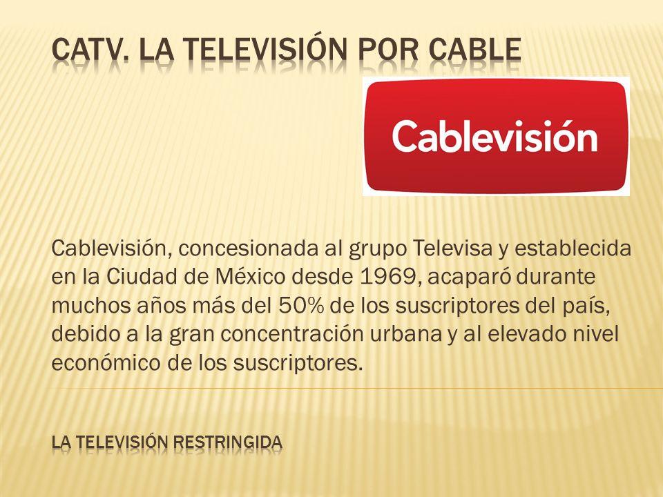 Cablevisión, concesionada al grupo Televisa y establecida en la Ciudad de México desde 1969, acaparó durante muchos años más del 50% de los suscriptor