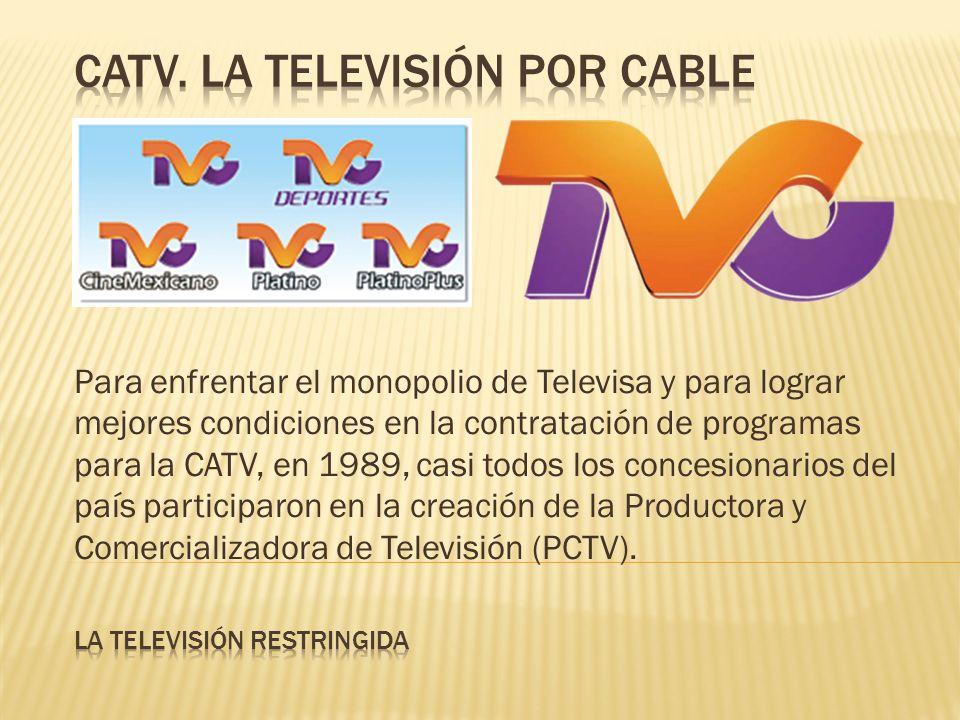 Para enfrentar el monopolio de Televisa y para lograr mejores condiciones en la contratación de programas para la CATV, en 1989, casi todos los concesionarios del país participaron en la creación de la Productora y Comercializadora de Televisión (PCTV).