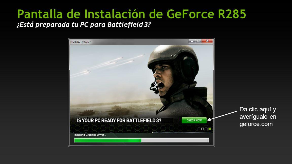 Pantalla de Instalación de GeForce R285 ¿Está preparada tu PC para Battlefield 3? Da clic aquí y averígualo en geforce.com