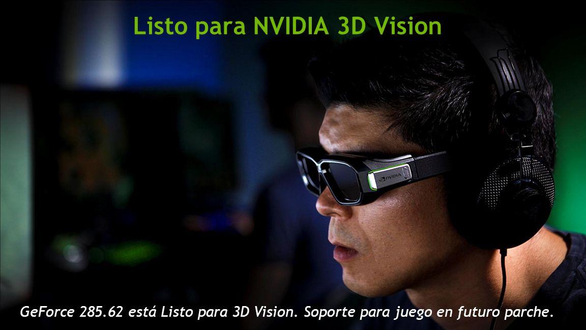 Listo para NVIDIA 3D Vision GeForce 285.62 está Listo para 3D Vision.