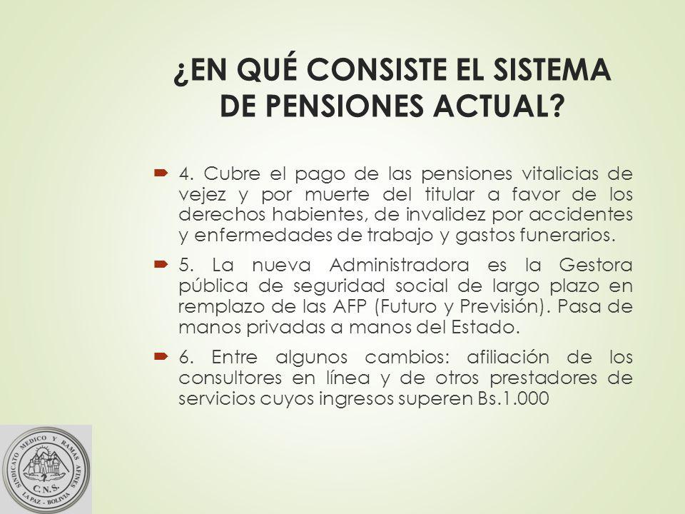 ¿EN QUÉ CONSISTE EL SISTEMA DE PENSIONES ACTUAL.4.