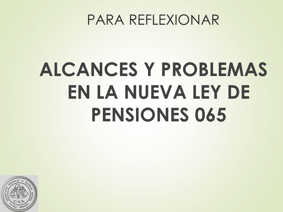 PARA REFLEXIONAR ALCANCES Y PROBLEMAS EN LA NUEVA LEY DE PENSIONES 065
