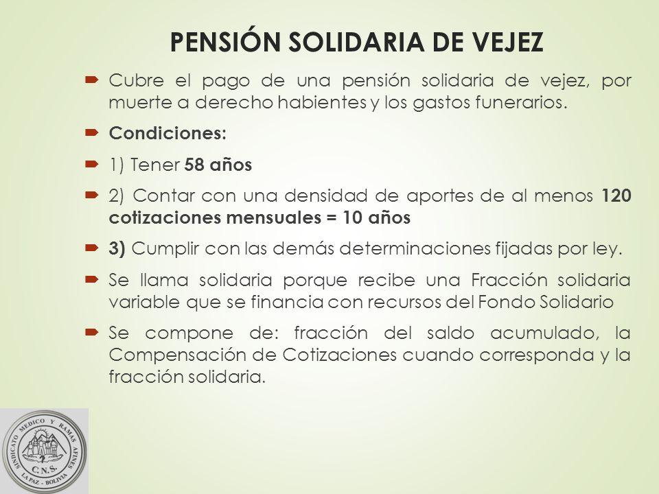 PENSIÓN SOLIDARIA DE VEJEZ Cubre el pago de una pensión solidaria de vejez, por muerte a derecho habientes y los gastos funerarios.