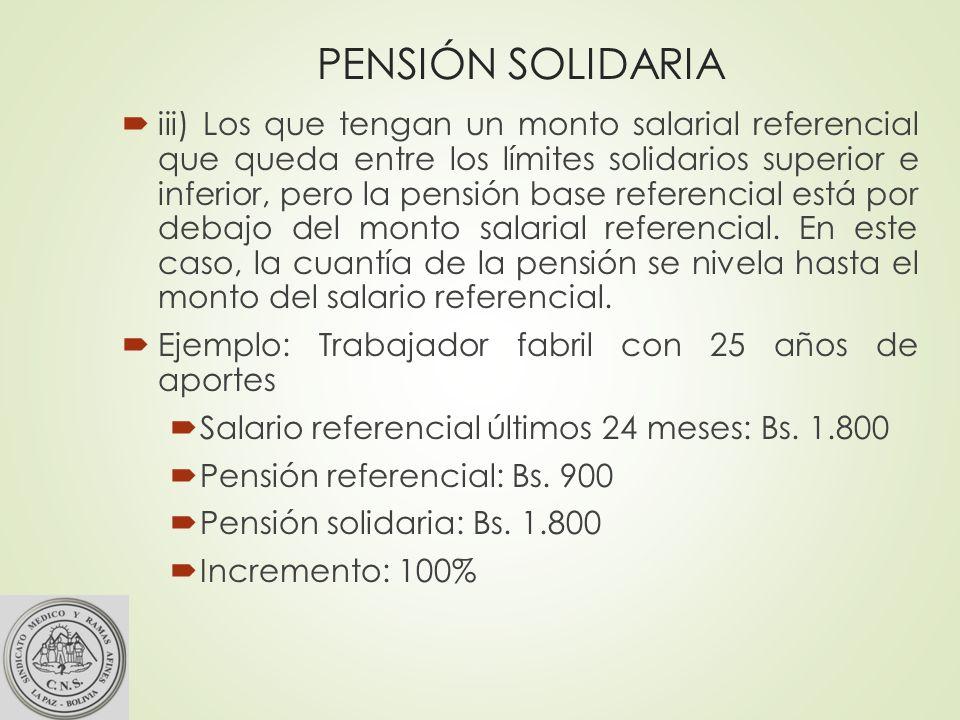 PENSIÓN SOLIDARIA iii) Los que tengan un monto salarial referencial que queda entre los límites solidarios superior e inferior, pero la pensión base referencial está por debajo del monto salarial referencial.