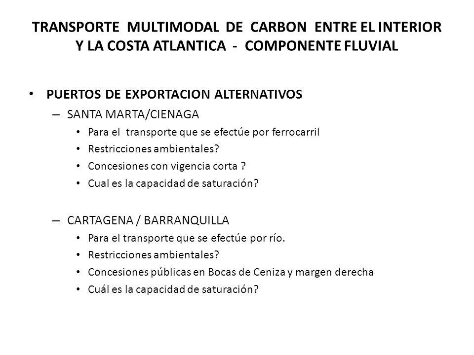 TRANSPORTE MULTIMODAL DE CARBON ENTRE EL INTERIOR Y LA COSTA ATLANTICA - COMPONENTE FLUVIAL PUERTOS DE EXPORTACION ALTERNATIVOS – SANTA MARTA/CIENAGA Para el transporte que se efectúe por ferrocarril Restricciones ambientales.