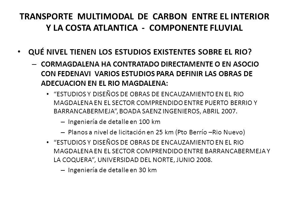 TRANSPORTE MULTIMODAL DE CARBON ENTRE EL INTERIOR Y LA COSTA ATLANTICA - COMPONENTE FLUVIAL QUÉ NIVEL TIENEN LOS ESTUDIOS EXISTENTES SOBRE EL RIO.