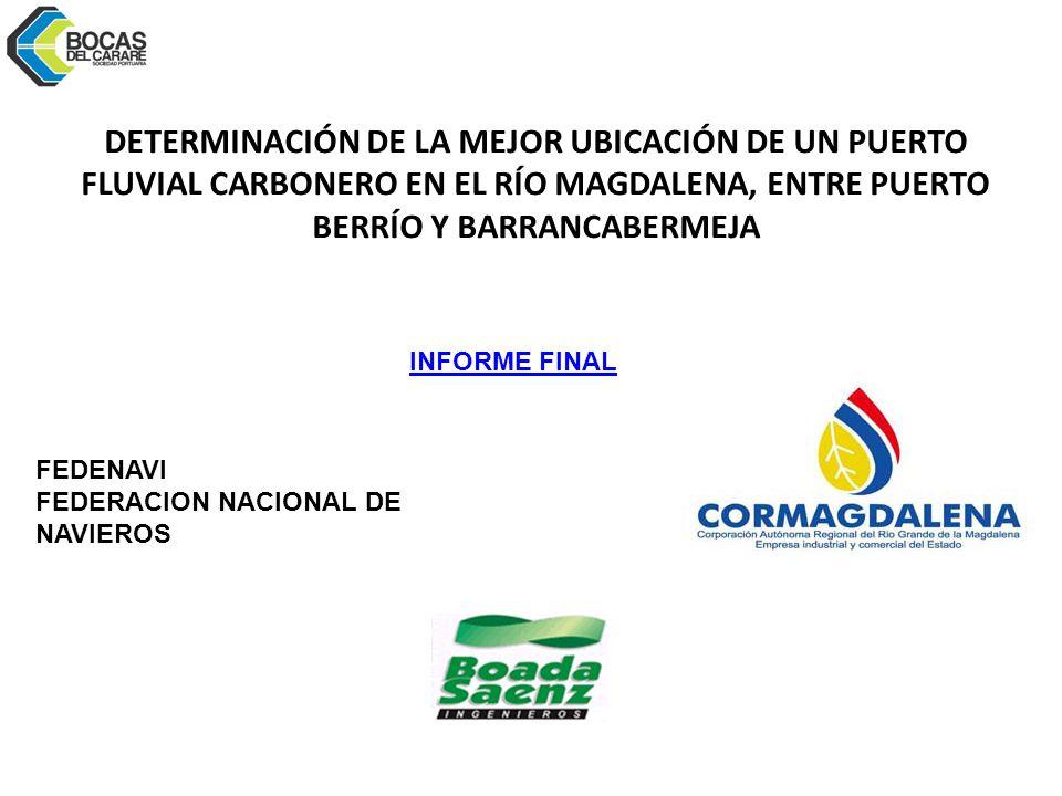DETERMINACIÓN DE LA MEJOR UBICACIÓN DE UN PUERTO FLUVIAL CARBONERO EN EL RÍO MAGDALENA, ENTRE PUERTO BERRÍO Y BARRANCABERMEJA FEDENAVI FEDERACION NACIONAL DE NAVIEROS INFORME FINAL