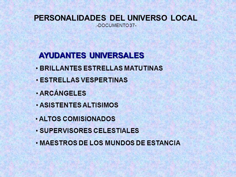 PERSONALIDADES DEL UNIVERSO LOCAL.-DOCUMENTO 37- AYUDANTES UNIVERSALES BRILLANTES ESTRELLAS MATUTINAS ESTRELLAS VESPERTINAS ARCÁNGELES ASISTENTES ALTI