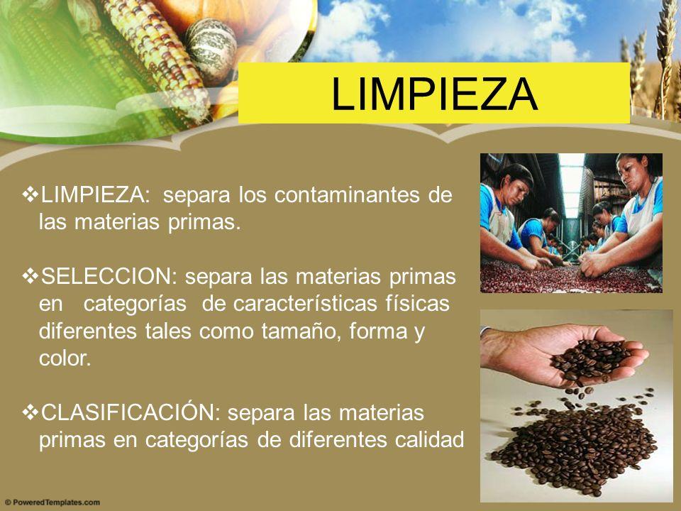 LIMPIEZA: separa los contaminantes de las materias primas. SELECCION: separa las materias primas en categorías de características físicas diferentes t