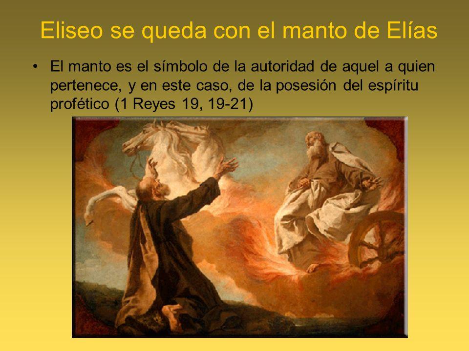 Eliseo se queda con el manto de Elías El manto es el símbolo de la autoridad de aquel a quien pertenece, y en este caso, de la posesión del espíritu profético (1 Reyes 19, 19-21)