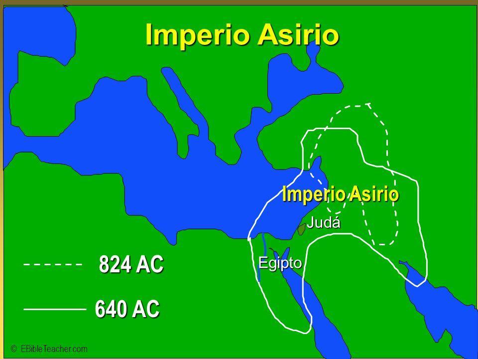 824 AC 640 AC Imperio Asirio Judá © EBibleTeacher.com Egipto