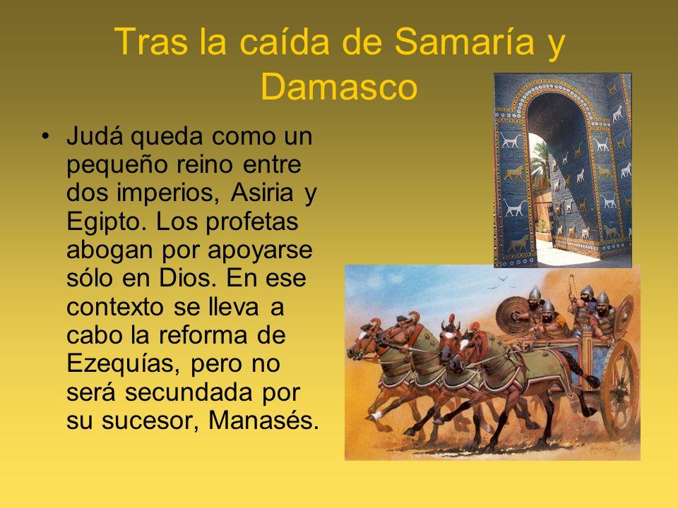 Tras la caída de Samaría y Damasco Judá queda como un pequeño reino entre dos imperios, Asiria y Egipto. Los profetas abogan por apoyarse sólo en Dios
