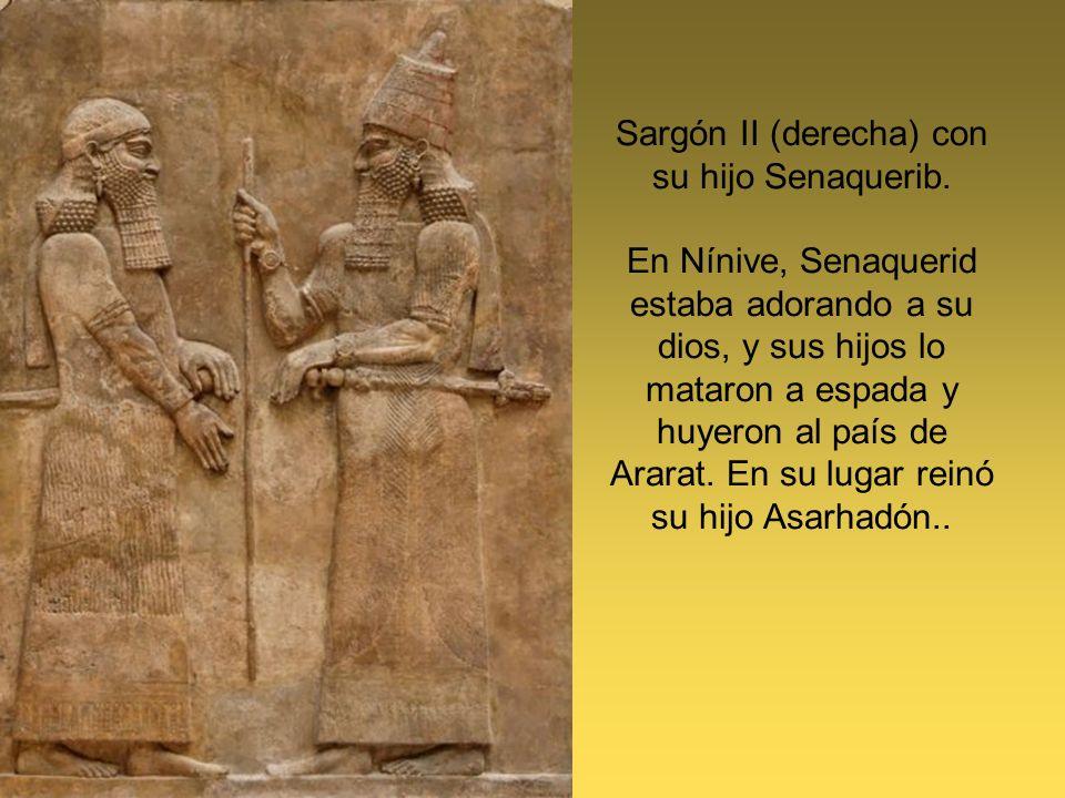 Sargón II (derecha) con su hijo Senaquerib. En Nínive, Senaquerid estaba adorando a su dios, y sus hijos lo mataron a espada y huyeron al país de Arar