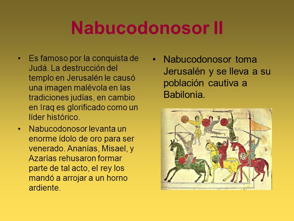 Nabucodonosor II Es famoso por la conquista de Judá. La destrucción del templo en Jerusalén le causó una imagen malévola en las tradiciones judías, en