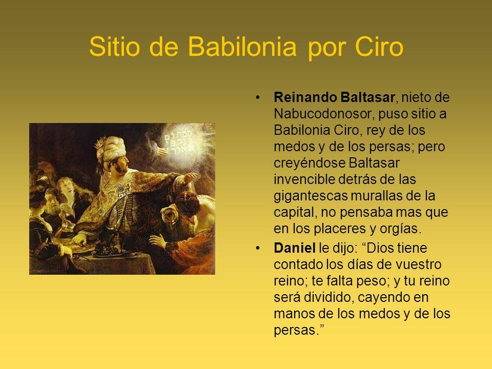 Sitio de Babilonia por Ciro Reinando Baltasar, nieto de Nabucodonosor, puso sitio a Babilonia Ciro, rey de los medos y de los persas; pero creyéndose