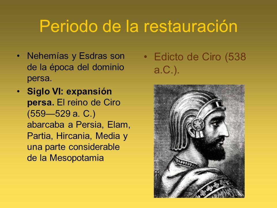 Periodo de la restauración Nehemías y Esdras son de la época del dominio persa. Siglo VI: expansión persa. El reino de Ciro (559529 a. C.) abarcaba a
