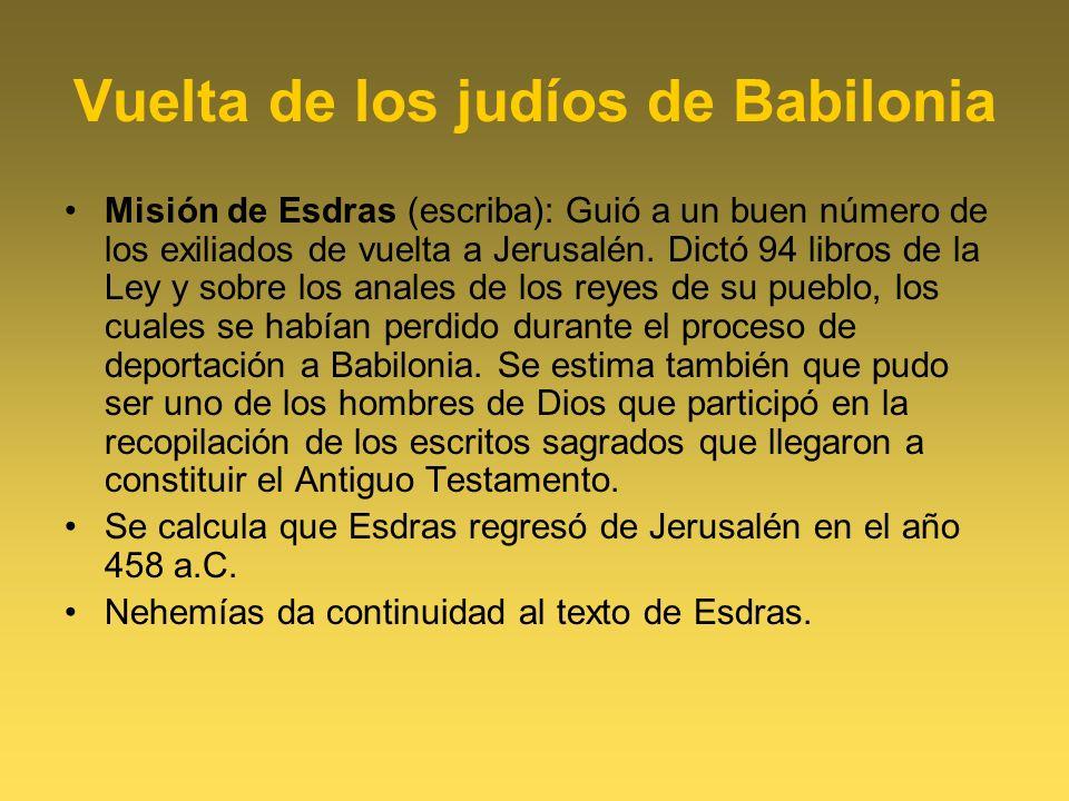 Vuelta de los judíos de Babilonia Misión de Esdras (escriba): Guió a un buen número de los exiliados de vuelta a Jerusalén. Dictó 94 libros de la Ley