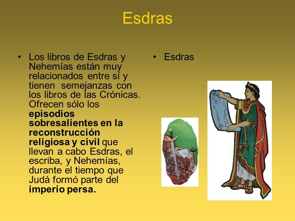Esdras Los libros de Esdras y Nehemías están muy relacionados entre sí y tienen semejanzas con los libros de las Crónicas. Ofrecen sólo los episodios