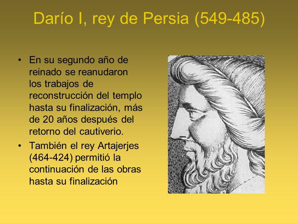 Darío I, rey de Persia (549-485) En su segundo año de reinado se reanudaron los trabajos de reconstrucción del templo hasta su finalización, más de 20 años después del retorno del cautiverio.