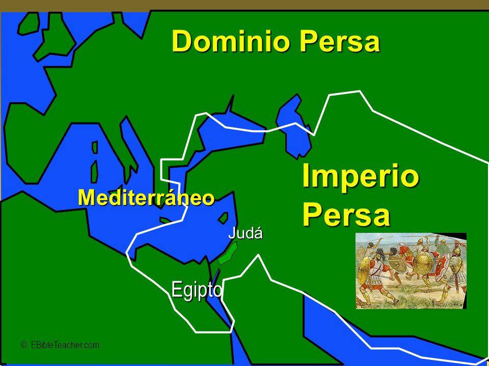 © EBibleTeacher.com Dominio Persa ImperioPersa Judá Egipto Mediterráneo