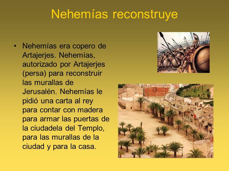 Nehemías reconstruye Nehemías era copero de Artajerjes. Nehemías, autorizado por Artajerjes (persa) para reconstruir las murallas de Jerusalén. Nehemí