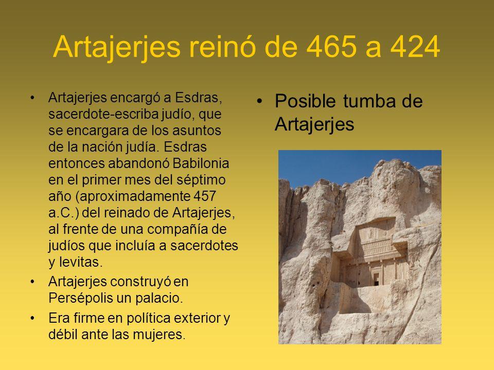 Artajerjes reinó de 465 a 424 Artajerjes encargó a Esdras, sacerdote-escriba judío, que se encargara de los asuntos de la nación judía.